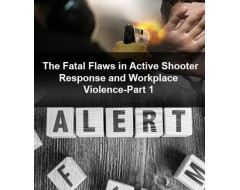 The Fatal Flaws in Active Shooter Response and Workplace Violence-Part 1