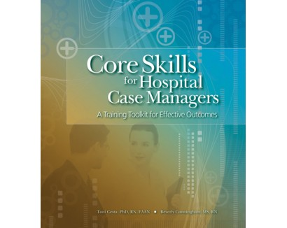 Core Skills for Hospital Case Managers: A Training Toolkit for Effective Outcomes