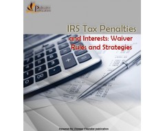 IRS Tax Penalties and Interests: Waiver Rules and Strategies