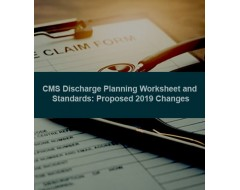CMS Discharge Planning Worksheet and Standards: Proposed 2019 Changes