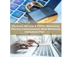Electronic Records & FERPA: Maximizing Effective Communication While Minimizing Institutional Risk