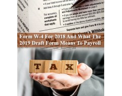 Form W-4 For 2018 And What The 2019 Draft Form Means To Payroll
