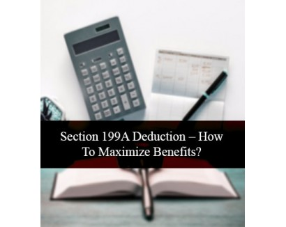 Section 199A Deduction – How To Maximize Benefits?